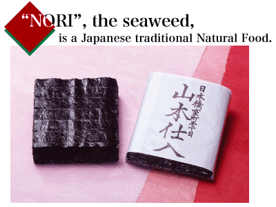 """NORI"", the seaweed, is a Japanese traditional Natural Food."